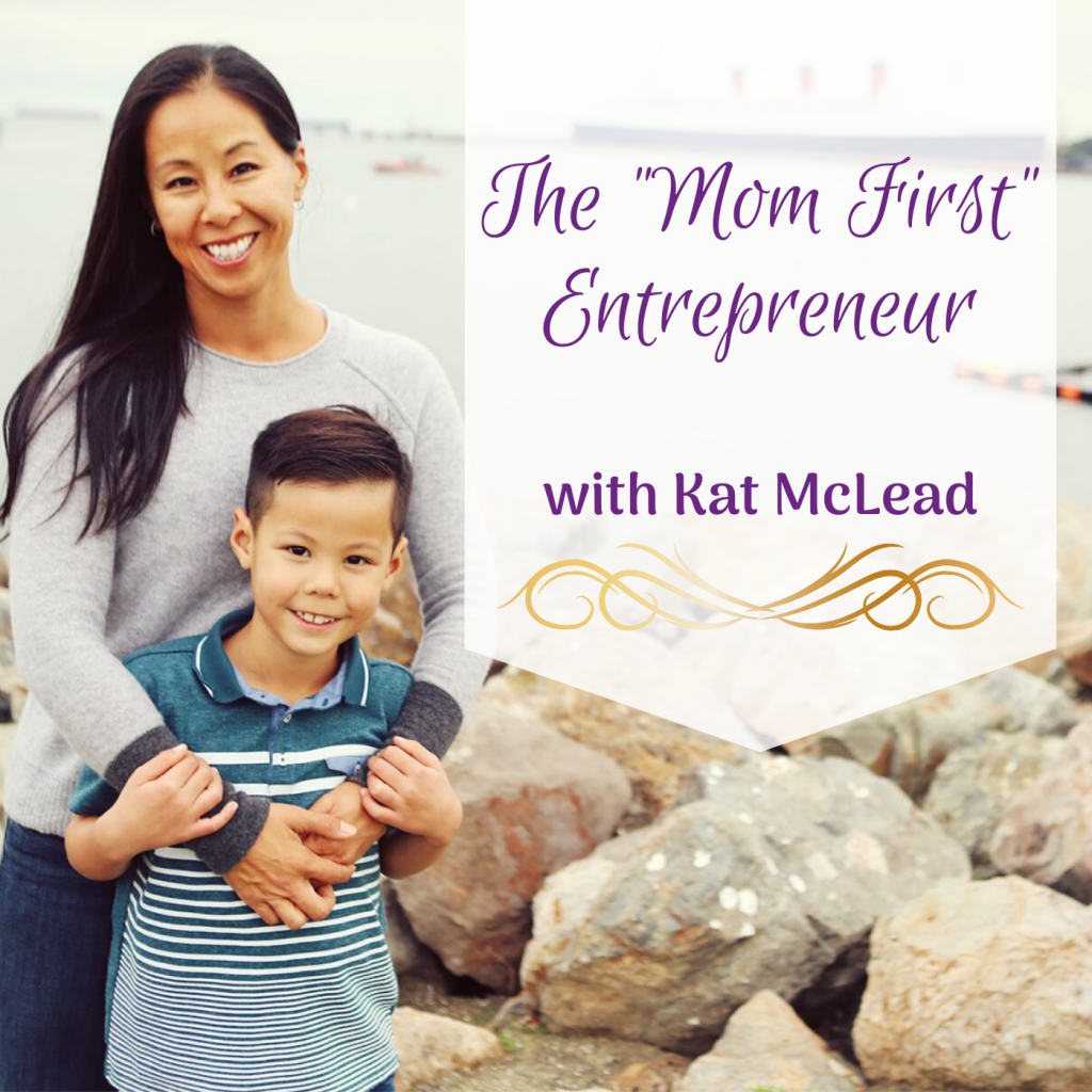 """The """"Mom First"""" Entrepreneur with Kat McLead"""